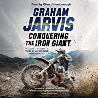 Conquering the Iron Giant: The Life and Extreme Times of an Off-Road Motorcyclist