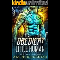 His Obedient Little Human: A Scifi Alien Romance (Alien's Little Human Book 1)