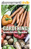Gardening: Organic Vegetable Gardening: The Permaculture Guide to Your Organic  Vegetable Garden (horticulture, permaculture, mini farming, gardening, ... vegetables Book 2) (English Edition)