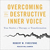 Overcoming the Destructive Inner Voice: True Stories of Therapy and Transformation