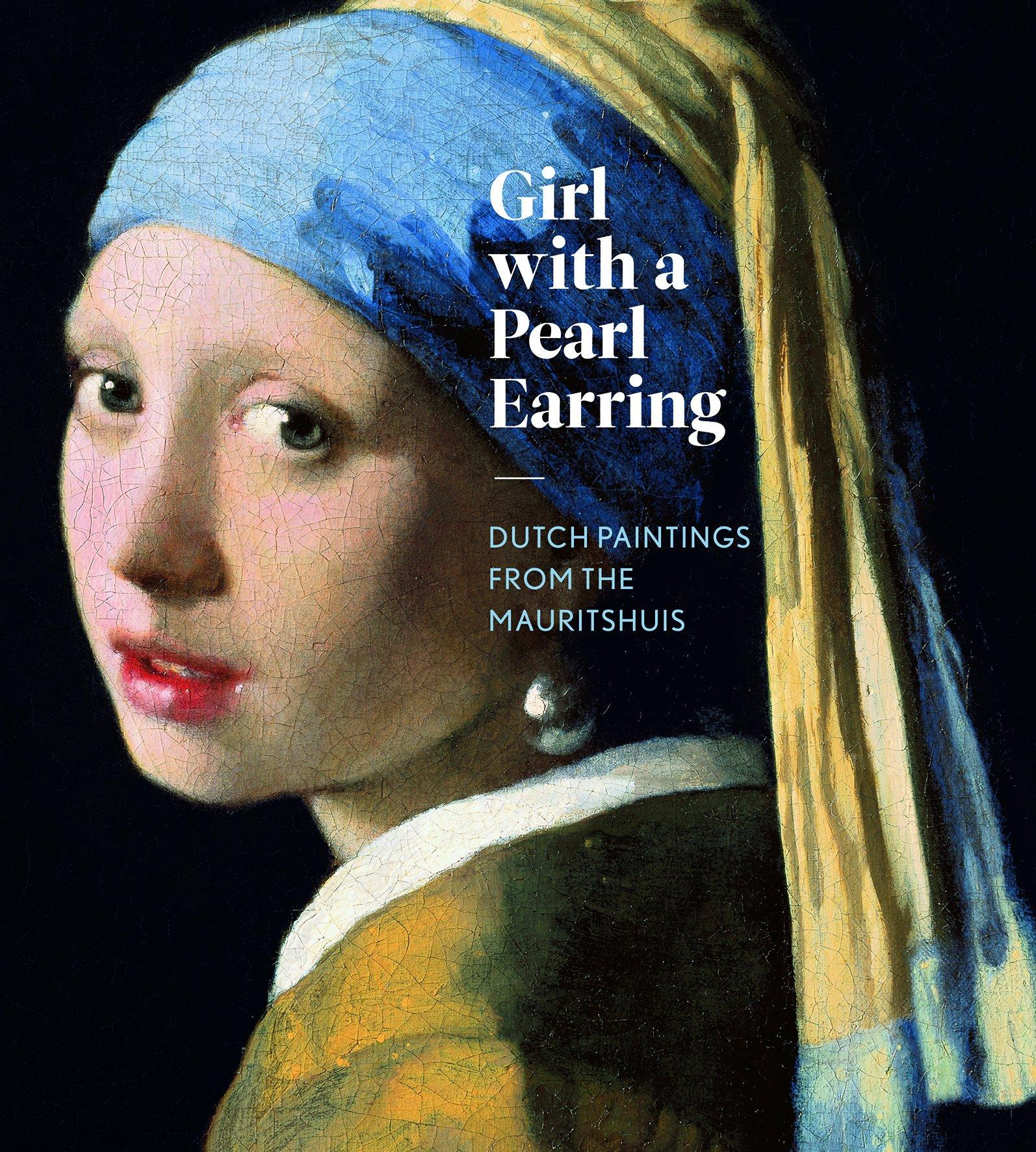 Girl With A Pearl Earring: Dutch Paintings From The Mauritshuis: Lea Van  Der Vinde, Quentin Buvelot, Emilie Gordenker, Petria Noble, Lynn Federle  Orr: