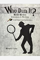 Who Dun It?: Murder Mystery Literature & Writing Course (Homeschooling High School to the Glory of God English)
