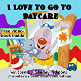 I Love to Go to Daycare (I Love to...Bedtime stories children's books collection Book 4)