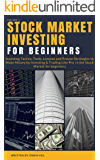 Stock Market Investing for Beginners: Investing Tactics, Tools, Lessons and Proven Strategies to Make Money by Investing & Trading Like Pro in the Stock Market for beginners