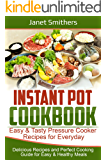 Instant Pot Cookbook: Easy & Tasty Pressure Cooker Recipes for Everyday