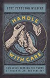 Handle with Care: How Jesus Redeems the Power of