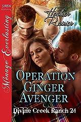 Operation Ginger Avenger [Divine Creek Ranch 24] (Siren Publishing Menage Everlasting)