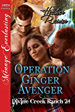 Operation Ginger Avenger [Divine Creek Ranch 24] (Siren Publishing Menage Everlasting)