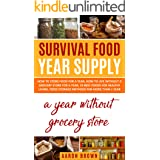 survival food year supply: How to store food for a year, how to live without a grocery store for a year, 23 best foods for he