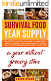survival food year supply: How to store food for a year, how to live without a grocery store for a year, 23 best foods…