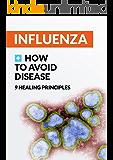 INFLUENZA. How To Avoid Disease. 9 Healing Principles: 2018: 9 Healing Principles of INFLUENZA