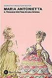 Maria Antonietta. Il tragico destino di una regina