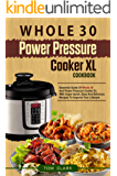 Whole 30 Power Pressure Cooker XL Cookbook: Essential Guide Of Whole 30 And Power Pressure Cooker XL With Super Quick, Easy And Delicious Recipes To Improve Your Lifestyle (English Edition)