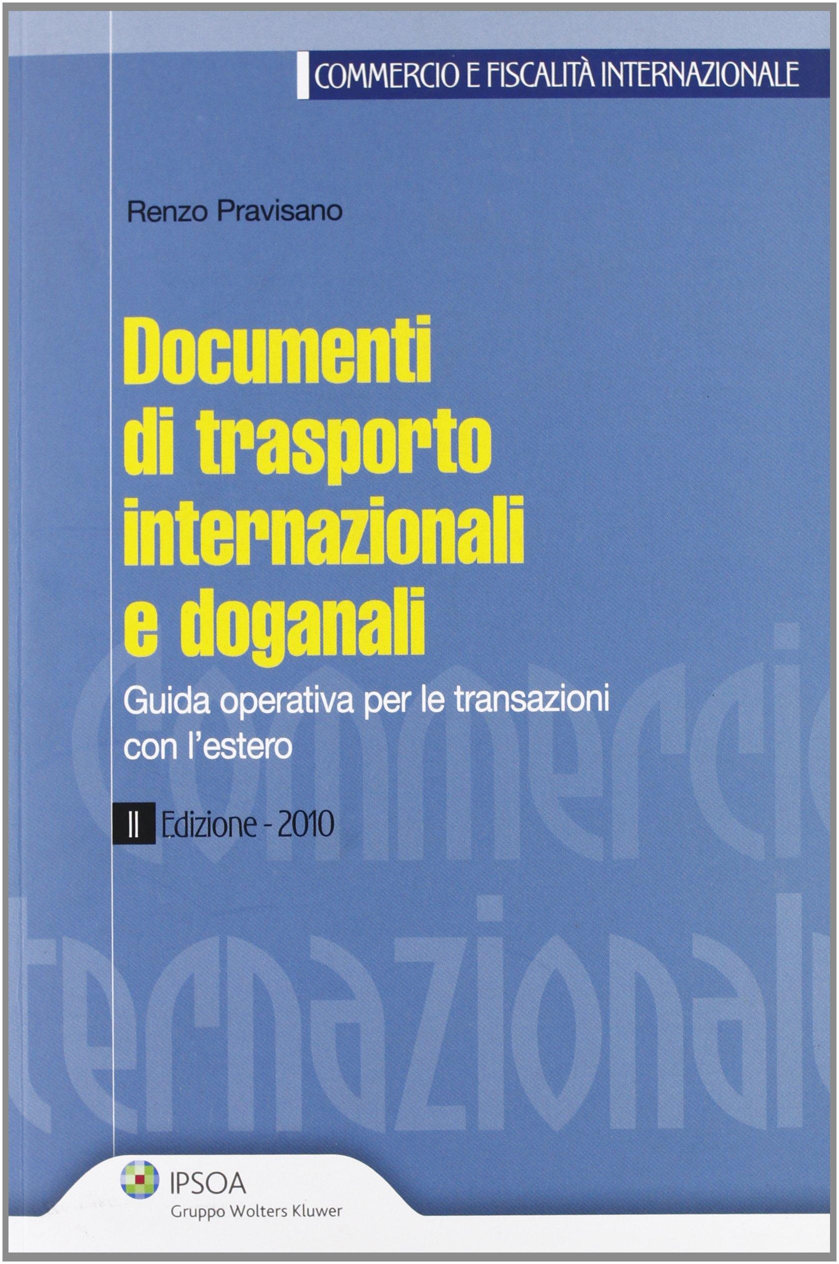 Documenti di trasporto internazionali e doganali. Guida operativa per le transazioni con l'estero Copertina flessibile – 1 mag 2010 Renzo Pravisano Ipsoa 882173241X 14994284