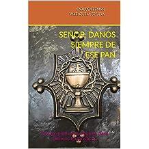 Señor, danos siempre de ese Pan: Incluye pinturas y enlaces para Himnos Eucaristicos (Spanish Edition) Jun 3, 2014