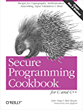 Secure Programming Cookbook for C and C++: Recipes for Cryptography, Authentication, Input Validation & More