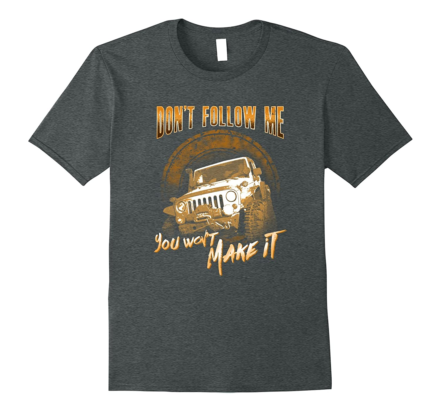 Don't Follow Me You Won't Make It Offroad Jeep Lover T Shirt-ah my shirt one gift