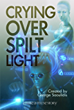 Crying Over Spilt Light: A God Complex Sci-Fi Story (Hire a Muse Book 1)