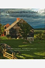 Old Homes of New England: Historic Houses In Clapboard, Shingle, and Stone Hardcover