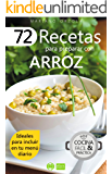 72 RECETAS PARA PREPARAR CON ARROZ: Ideales para incluir en tu menú diario (Colección Cocina Fácil & Práctica nº 1)