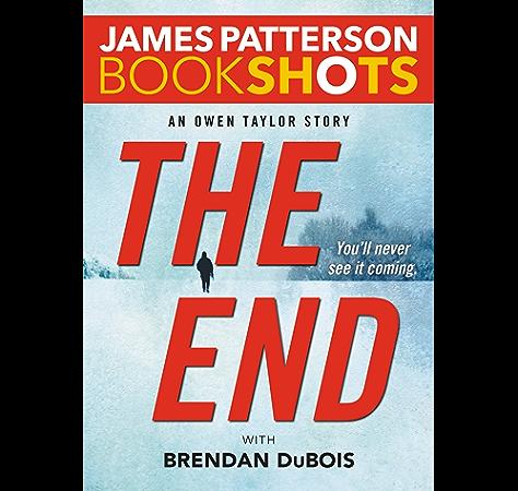 The End An Owen Taylor Story Kindle Single Bookshots Kindle Edition By Patterson James Brendan Dubois Dubois Brendan Mystery Thriller Suspense Kindle Ebooks Amazon Com