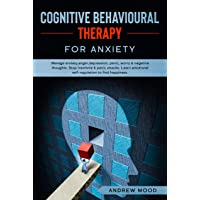 Cognitive Behavioral Therapy for Anxiety: Manage anxiety,anger,depression, panic, worry & negative thoughts. Stop insomnia & panic attacks. Learn emotional self-regulation to find happiness.