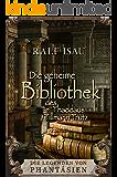 Die geheime Bibliothek des Thaddäus Tillmann Trutz: Die Legenden von Phantásien