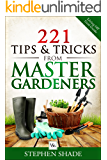 221 Tips & Tricks from Master Gardners: Gardening tips & tricks on how to plant a garden, starting seeds indoors, organic pest control, expert gardening ... (Living Off Grid Guide: Grow Your Own Food)