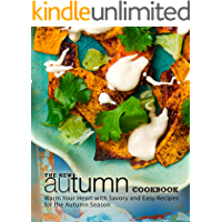 The New Autumn Cookbook: Discover Warm and Savory Recipes for the Cool Autumn Weather