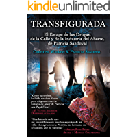 Transfigurada: El Escape de las Drogas, de la Calle y de la Industria del Aborto, de Patricia Sandoval