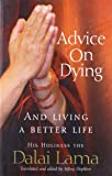 Advice On Dying: And living well by taming the mind: And Living a Better Life