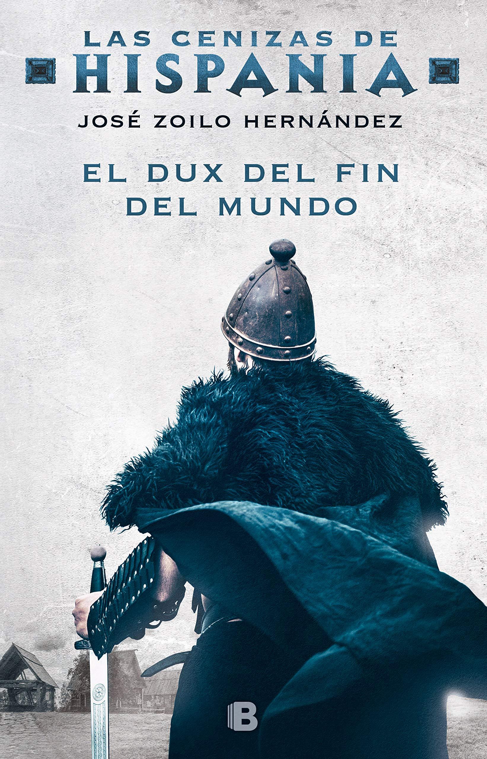 El dux del fin del mundo (Las cenizas de Hispania 3): Amazon.es: Zoilo Hernández, José: Libros