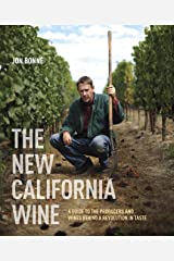 The New California Wine: A Guide to the Producers and Wines Behind a Revolution in Taste Kindle Edition