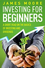 Investing for Beginners: A Short Read on the Basics of Investing and Dividends (investing 101, Investing for Dummies, Money, Power, Elon Musk, Tony Robbins, Entrepreneur, Banking Book 4) Kindle Edition
