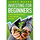 Investing for Beginners: A Short Read on the Basics of Investing and Dividends (investing 101, Investing for Dummies, Money, Power, Elon Musk, Tony Robbins, ... Banking Book 4) (English Edition)