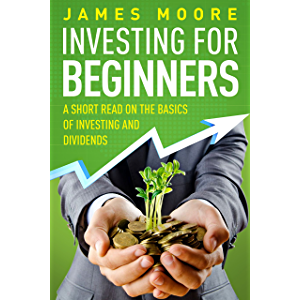Investing for Beginners: A Short Read on the Basics of Investing and Dividends (investing 101, Investing for Dummies…