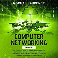 Computer Networking: All in One: The Complete Guide to Understanding Wireless Technology, Network Security and Mastering…