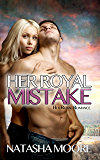 Her Royal Mistake (Her Royal Romance Book 3)