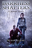 Darkness Shatters: Book 5 (Sensor Series)