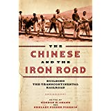 The Chinese and the Iron Road: Building the Transcontinental Railroad (Asian America)
