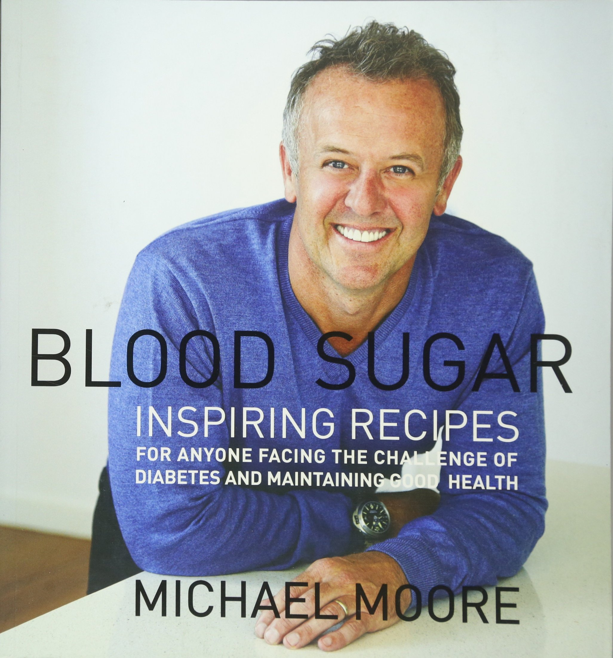Blood Sugar: Inspiring Recipes For Anyone Facing The Challenge Of Diabetes  And Maintaining Good Health: Michael Moore: 9781742576046: Amazon: Books