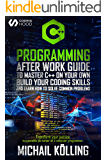 C++ Programming : After work guide to master C++ on your own. Build your coding skills and learn how to solve common…