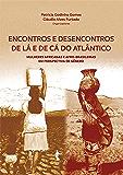 Encontros e desencontros de lá e de cá do Atlântico: mulheres africanas e afro-brasileiras em perspectivas de gênero