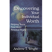 DISCOVERING YOUR INDIVIDUAL WORTH: Helping Teens Find More Personal Peace (English Edition)