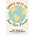 Simple Acts to Save Our Planet: 500 Ways to Make a Difference