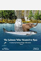 The Salmon Who Wanted to Run: A School of Animal Magic Adventure -- Book Three Kindle Edition
