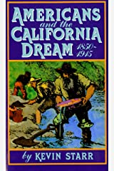 Americans and the California Dream, 1850-1915 Kindle Edition