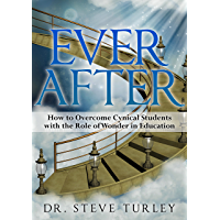 Ever After: How to Overcome Cynical Students with the Role of Wonder in Education (Classical Education, case for…
