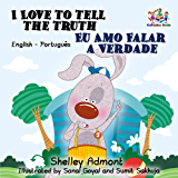 I Love to Tell the Truth Eu Amo Falar a Verdade: english portuguese kids books, portuguese baby books, portuguese for kids, portuguese for children (English Portuguese Bilingual Collection)