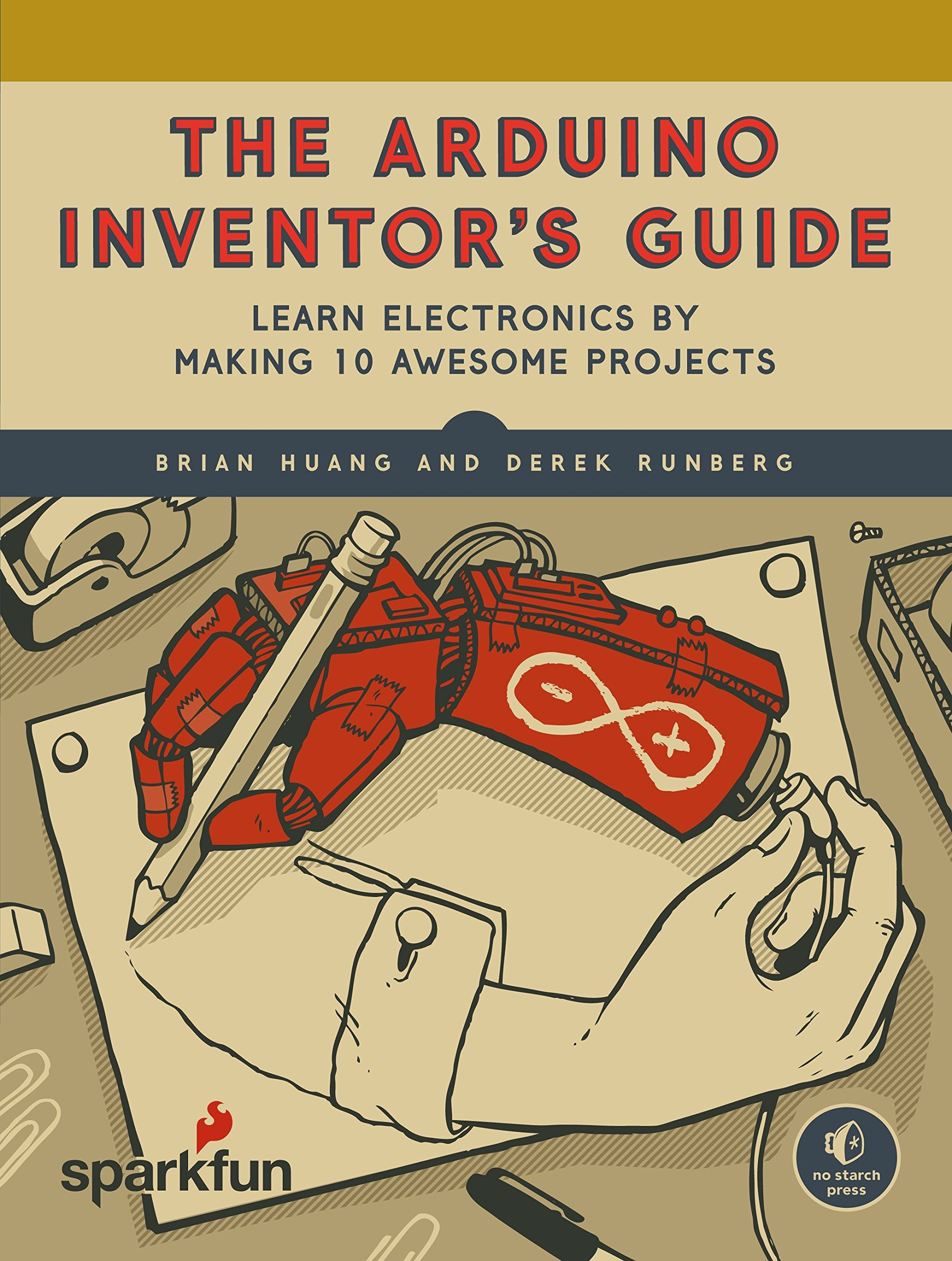 The Arduino Inventors Guide Learn Electronics By Making 10 Awesome Step 3 Building Circuits From Circuit Diagrams Projects Brian Huang Derek Runberg 9781593276522 Books